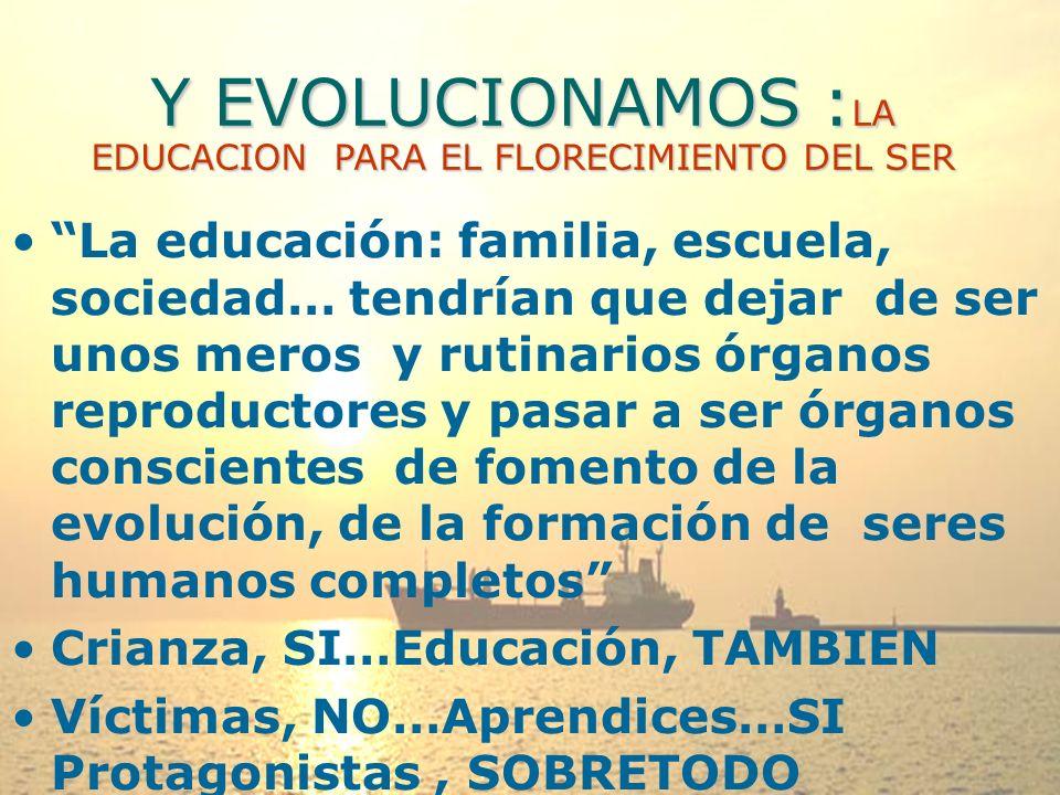 Y EVOLUCIONAMOS :LA EDUCACION PARA EL FLORECIMIENTO DEL SER