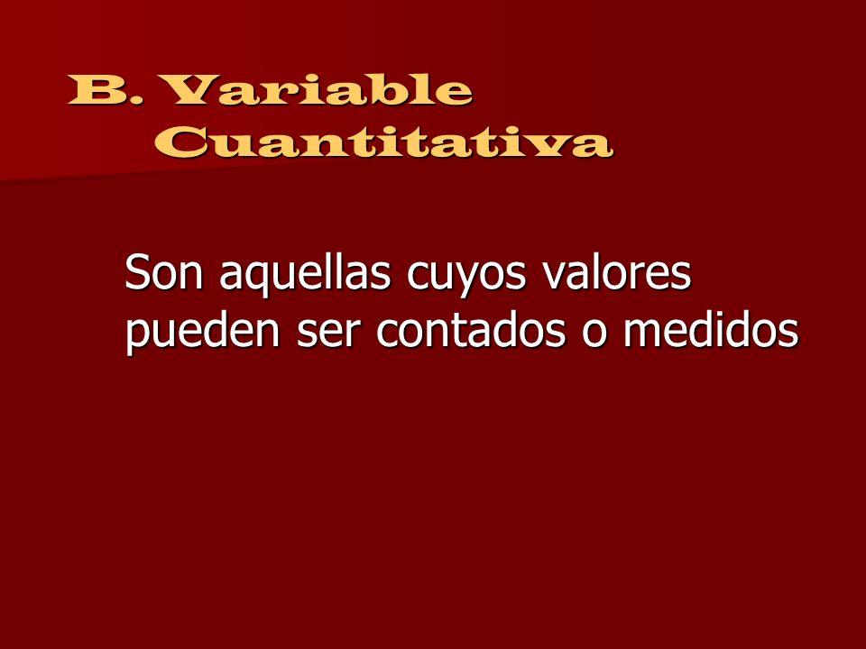 Son aquellas cuyos valores pueden ser contados o medidos