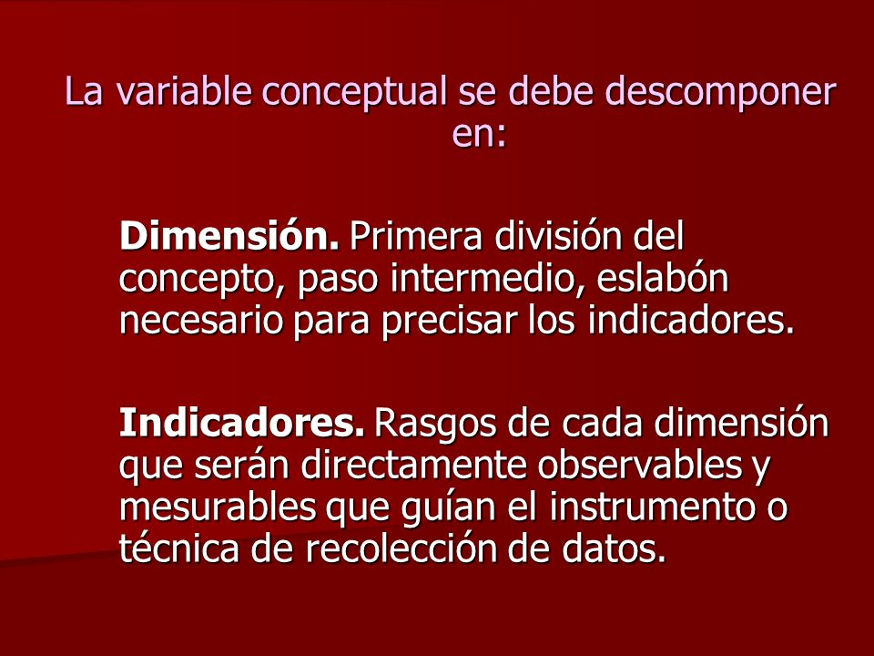 La variable conceptual se debe descomponer en: