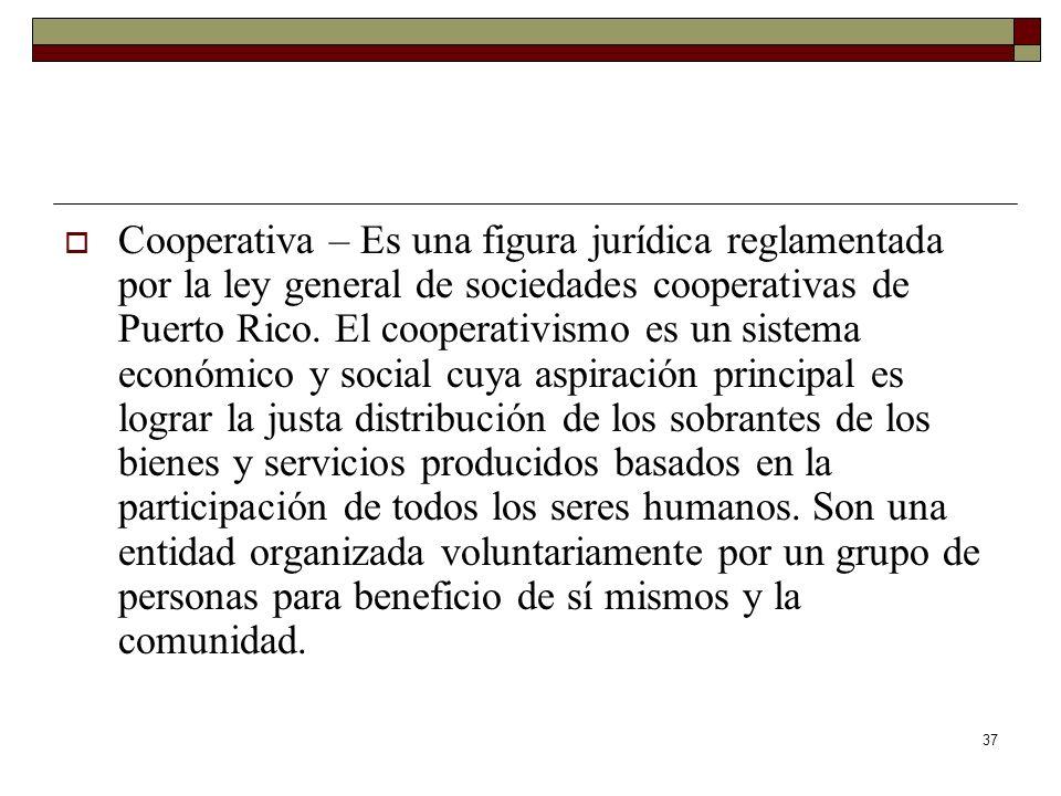 Cooperativa – Es una figura jurídica reglamentada por la ley general de sociedades cooperativas de Puerto Rico.