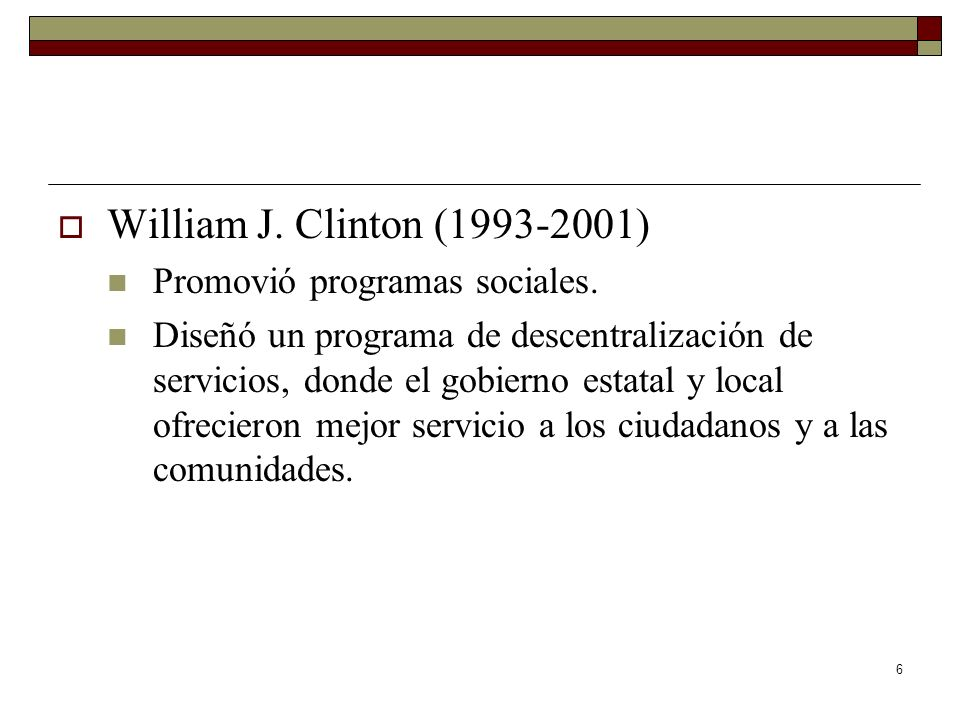 William J. Clinton (1993-2001) Promovió programas sociales.