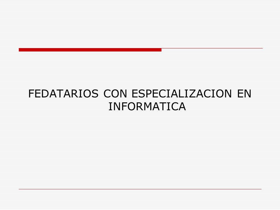 FEDATARIOS CON ESPECIALIZACION EN INFORMATICA