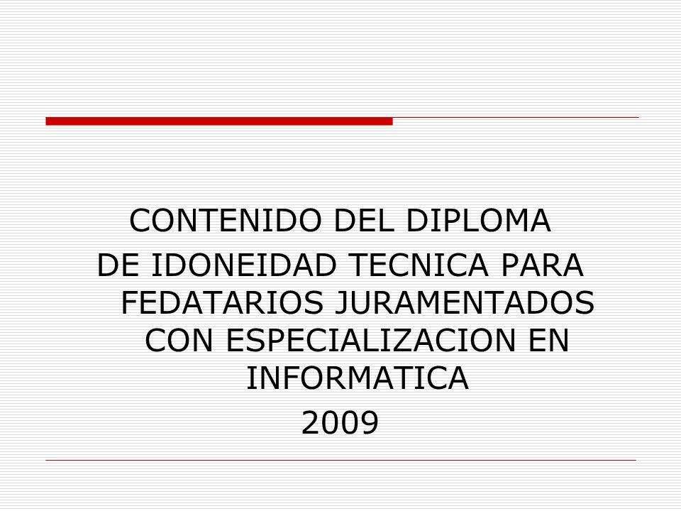 CONTENIDO DEL DIPLOMA DE IDONEIDAD TECNICA PARA FEDATARIOS JURAMENTADOS CON ESPECIALIZACION EN INFORMATICA.