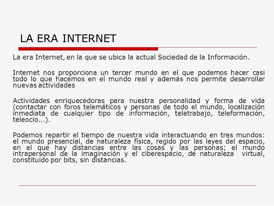 LA ERA INTERNET La era Internet, en la que se ubica la actual Sociedad de la Información.