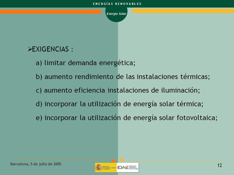EXIGENCIAS : a) limitar demanda energética; b) aumento rendimiento de las instalaciones térmicas;