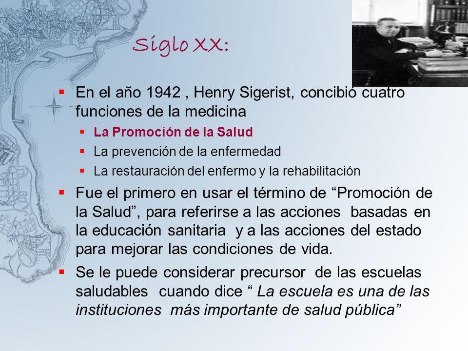 Siglo XX: En el año 1942 , Henry Sigerist, concibió cuatro funciones de la medicina. La Promoción de la Salud.