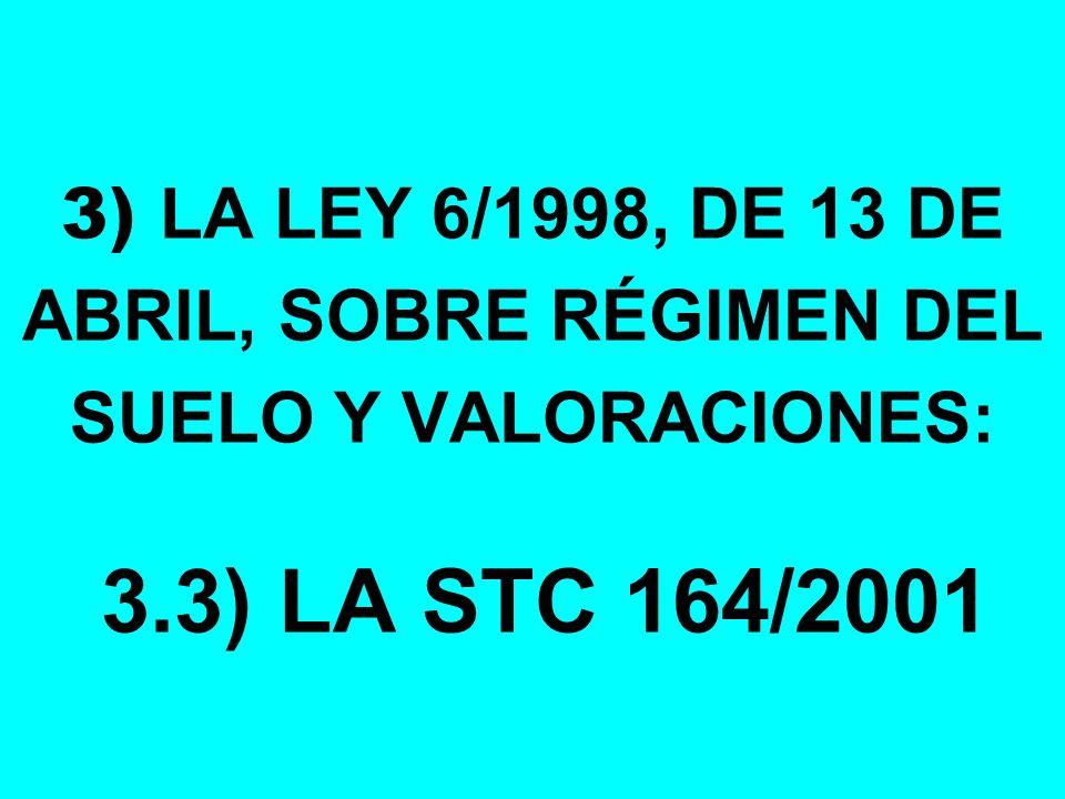 3) LA LEY 6/1998, DE 13 DE ABRIL, SOBRE RÉGIMEN DEL SUELO Y VALORACIONES: 3.3) LA STC 164/2001