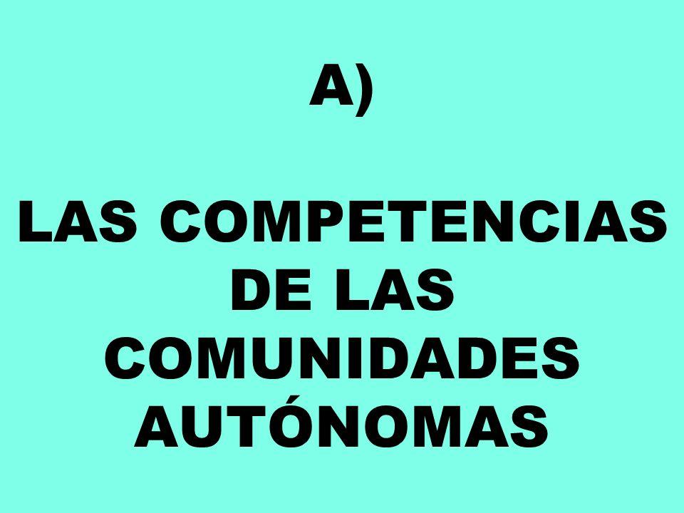 A) LAS COMPETENCIAS DE LAS COMUNIDADES AUTÓNOMAS