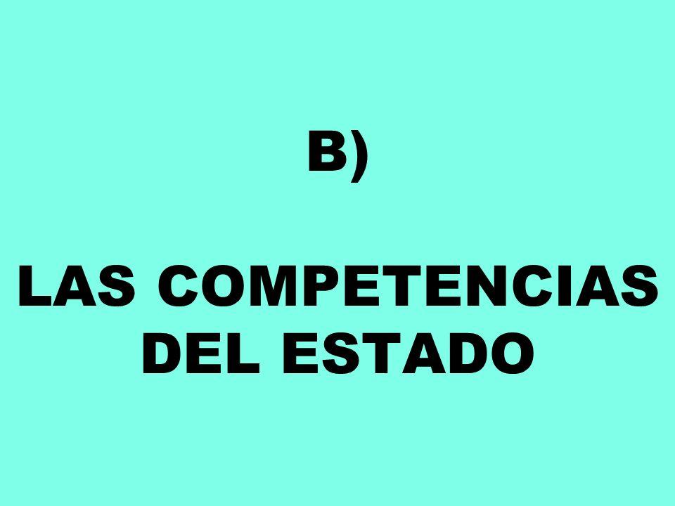 B) LAS COMPETENCIAS DEL ESTADO