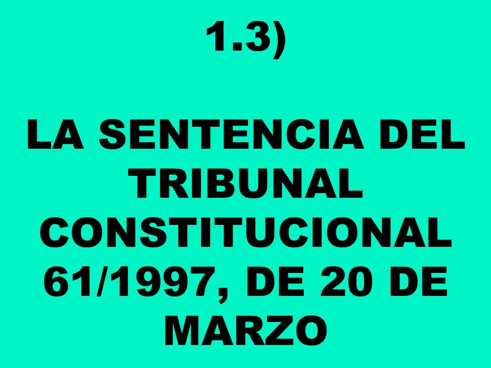 1.3) LA SENTENCIA DEL TRIBUNAL CONSTITUCIONAL 61/1997, DE 20 DE MARZO