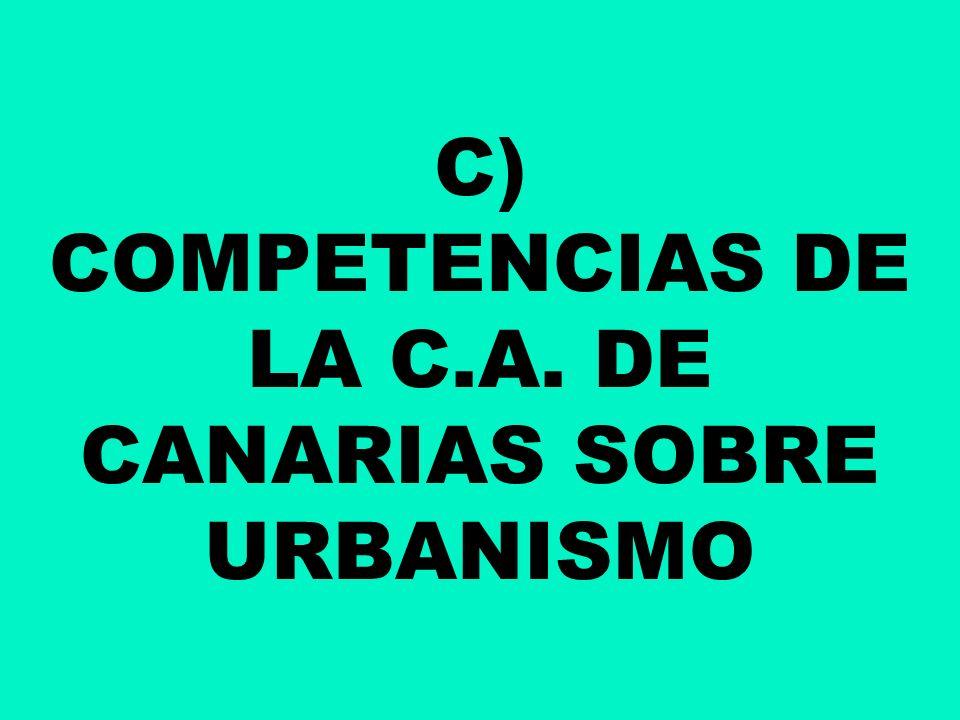 C) COMPETENCIAS DE LA C.A. DE CANARIAS SOBRE URBANISMO