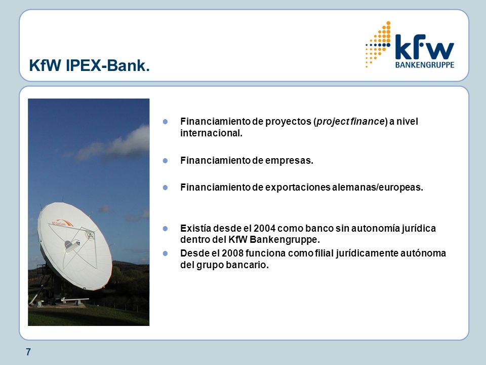 KfW IPEX-Bank. Financiamiento de proyectos (project finance) a nivel internacional. Financiamiento de empresas.