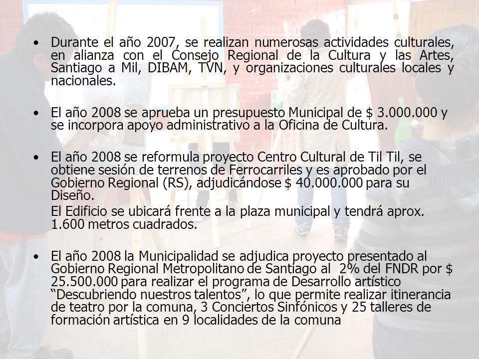 Durante el año 2007, se realizan numerosas actividades culturales, en alianza con el Consejo Regional de la Cultura y las Artes, Santiago a Mil, DIBAM, TVN, y organizaciones culturales locales y nacionales.
