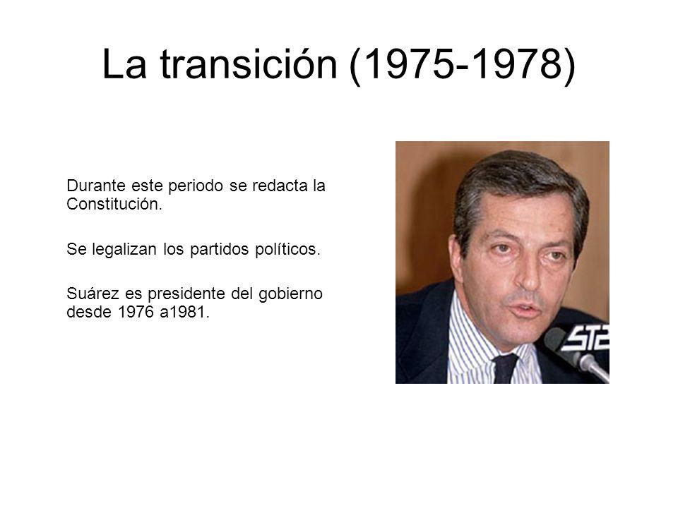 La transición (1975-1978) Durante este periodo se redacta la Constitución. Se legalizan los partidos políticos.
