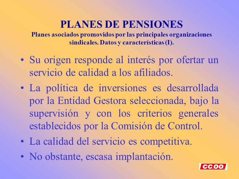PLANES DE PENSIONES Planes asociados promovidos por las principales organizaciones sindicales. Datos y características (I).