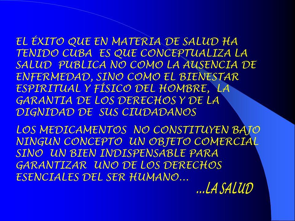EL ÉXITO QUE EN MATERIA DE SALUD HA TENIDO CUBA ES QUE CONCEPTUALIZA LA SALUD PUBLICA NO COMO LA AUSENCIA DE ENFERMEDAD, SINO COMO EL BIENESTAR ESPIRITUAL Y FÍSICO DEL HOMBRE, LA GARANTIA DE LOS DERECHOS Y DE LA DIGNIDAD DE SUS CIUDADANOS
