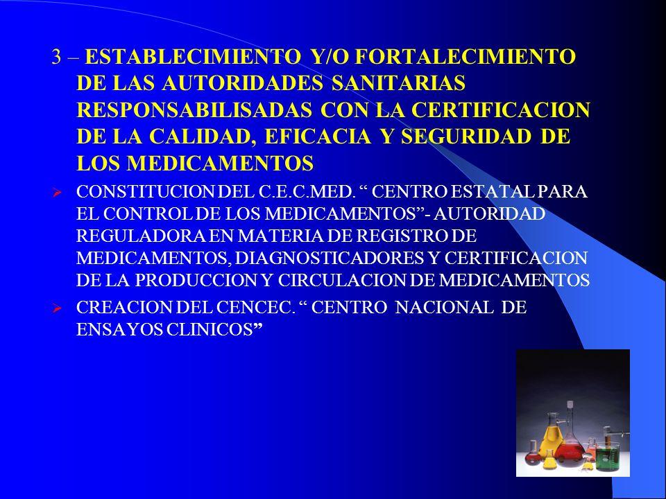 3 – ESTABLECIMIENTO Y/O FORTALECIMIENTO DE LAS AUTORIDADES SANITARIAS RESPONSABILISADAS CON LA CERTIFICACION DE LA CALIDAD, EFICACIA Y SEGURIDAD DE LOS MEDICAMENTOS