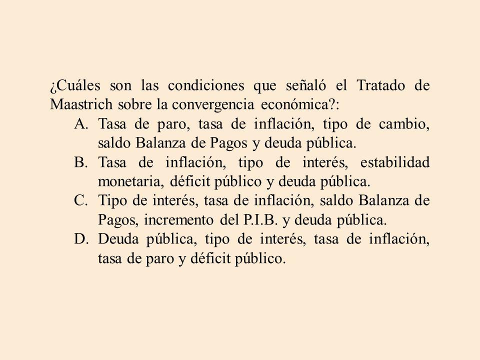 ¿Cuáles son las condiciones que señaló el Tratado de Maastrich sobre la convergencia económica :