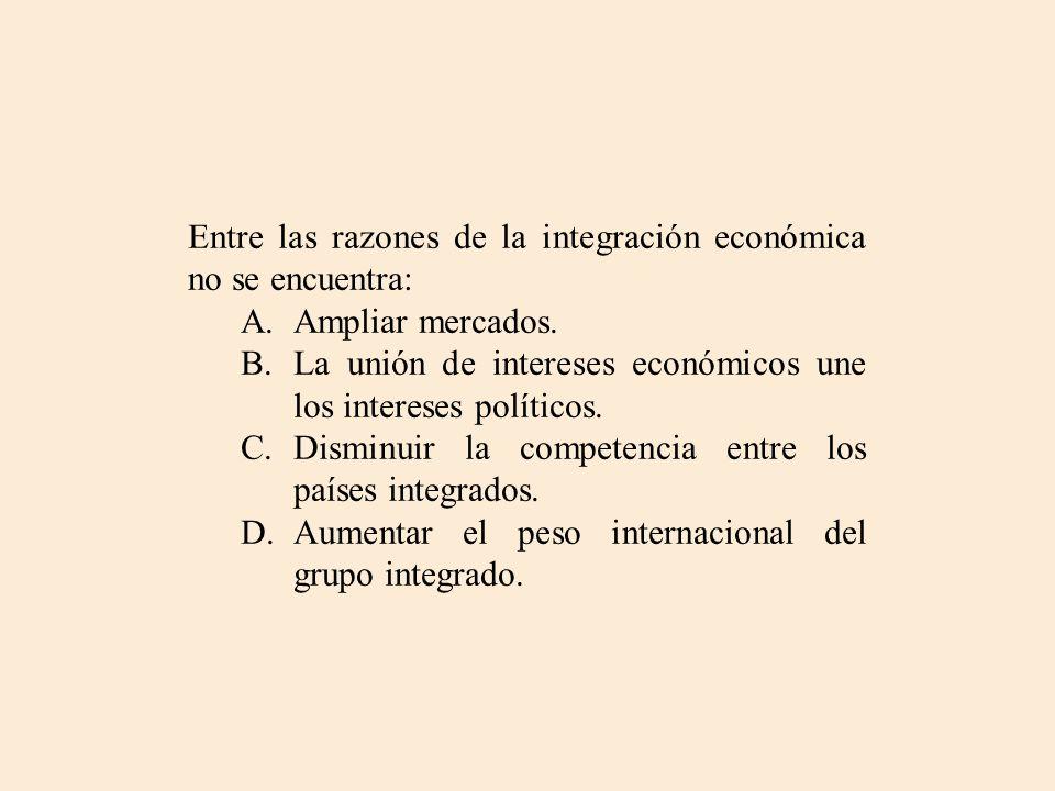 Entre las razones de la integración económica no se encuentra: