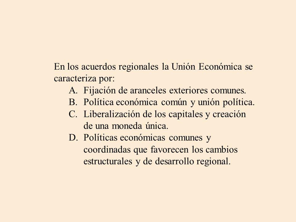 En los acuerdos regionales la Unión Económica se caracteriza por: