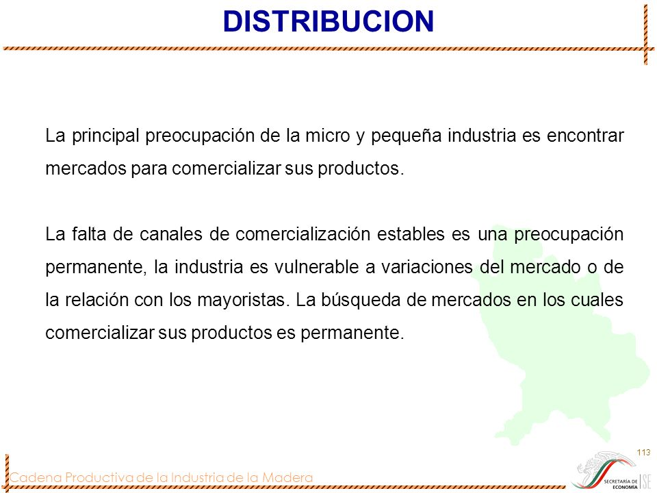 DISTRIBUCION La principal preocupación de la micro y pequeña industria es encontrar mercados para comercializar sus productos.