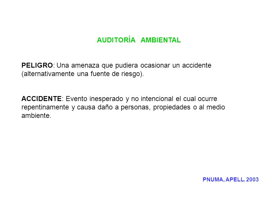 AUDITORÍA AMBIENTAL PELIGRO: Una amenaza que pudiera ocasionar un accidente (alternativamente una fuente de riesgo).