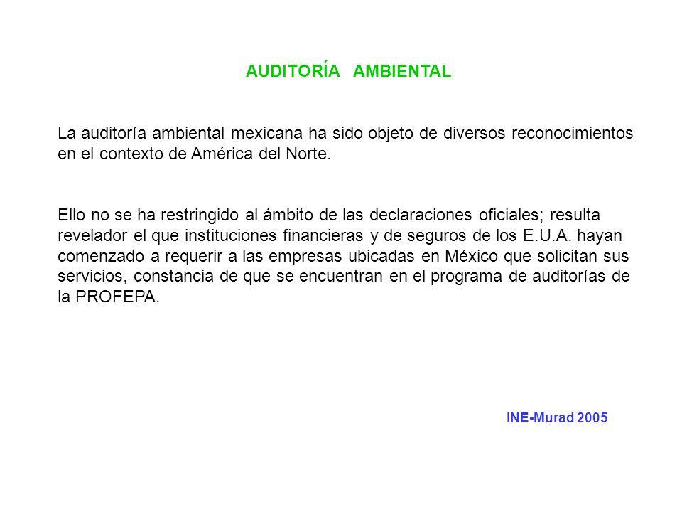 AUDITORÍA AMBIENTAL La auditoría ambiental mexicana ha sido objeto de diversos reconocimientos en el contexto de América del Norte.