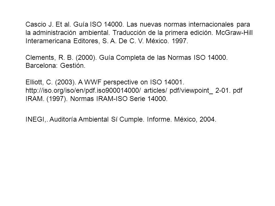 Cascio J. Et al. Guía ISO 14000. Las nuevas normas internacionales para la administración ambiental. Traducción de la primera edición. McGraw-Hill Interamericana Editores, S. A. De C. V. México. 1997.