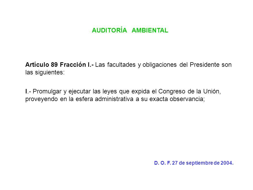 AUDITORÍA AMBIENTAL Artículo 89 Fracción I.- Las facultades y obligaciones del Presidente son las siguientes: