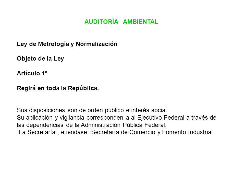 AUDITORÍA AMBIENTAL Ley de Metrología y Normalización. Objeto de la Ley. Artículo 1° Regirá en toda la República.