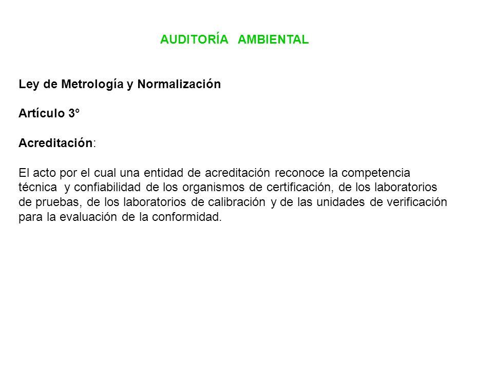 AUDITORÍA AMBIENTAL Ley de Metrología y Normalización. Artículo 3° Acreditación:
