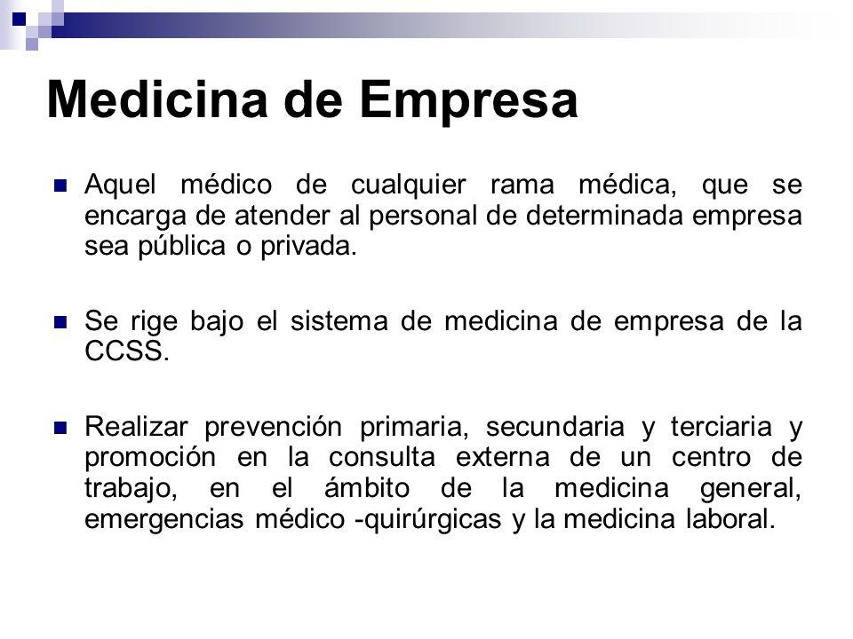 Medicina de Empresa Aquel médico de cualquier rama médica, que se encarga de atender al personal de determinada empresa sea pública o privada.