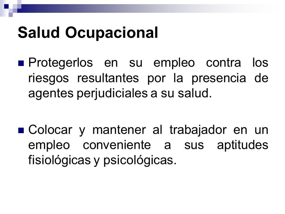 Salud Ocupacional Protegerlos en su empleo contra los riesgos resultantes por la presencia de agentes perjudiciales a su salud.