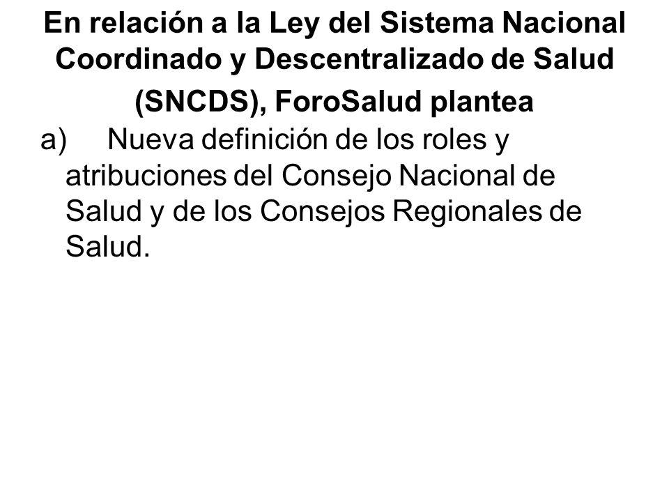 En relación a la Ley del Sistema Nacional Coordinado y Descentralizado de Salud (SNCDS), ForoSalud plantea