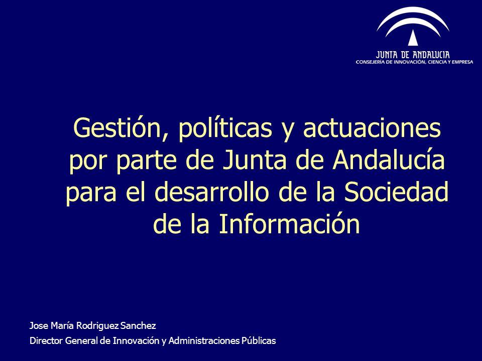 Gestión, políticas y actuaciones por parte de Junta de Andalucía para el desarrollo de la Sociedad de la Información