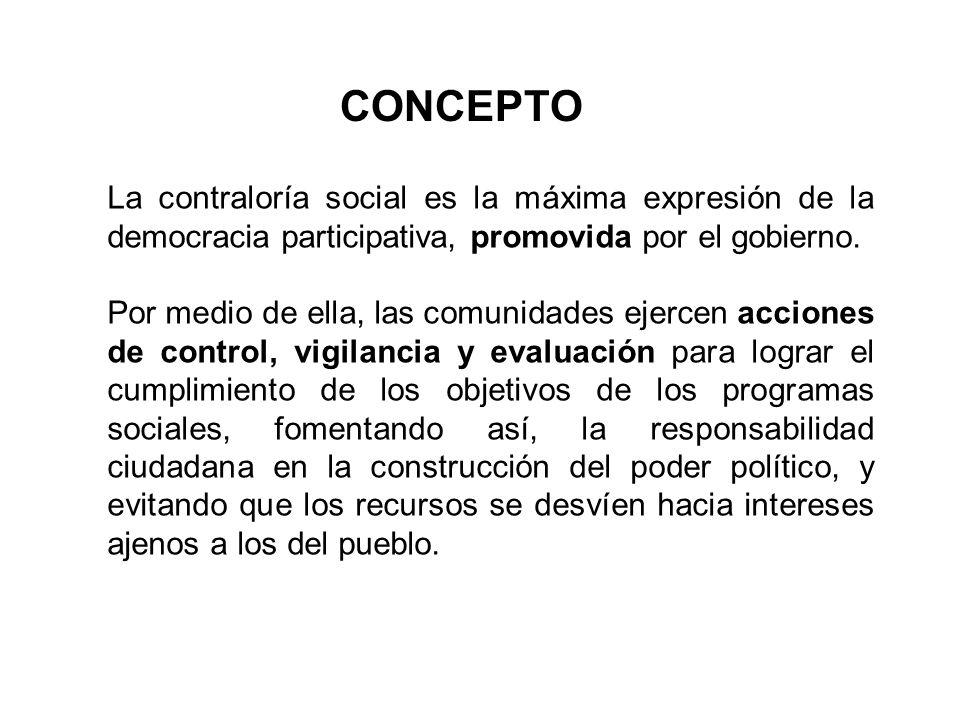 CONCEPTO La contraloría social es la máxima expresión de la democracia participativa, promovida por el gobierno.