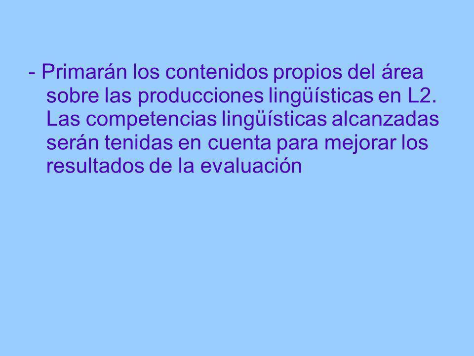 - Primarán los contenidos propios del área sobre las producciones lingüísticas en L2.