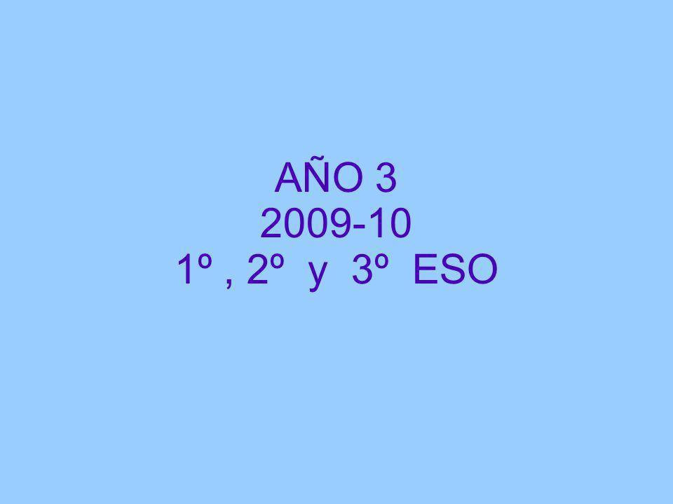 AÑO 3 2009-10 1º , 2º y 3º ESO