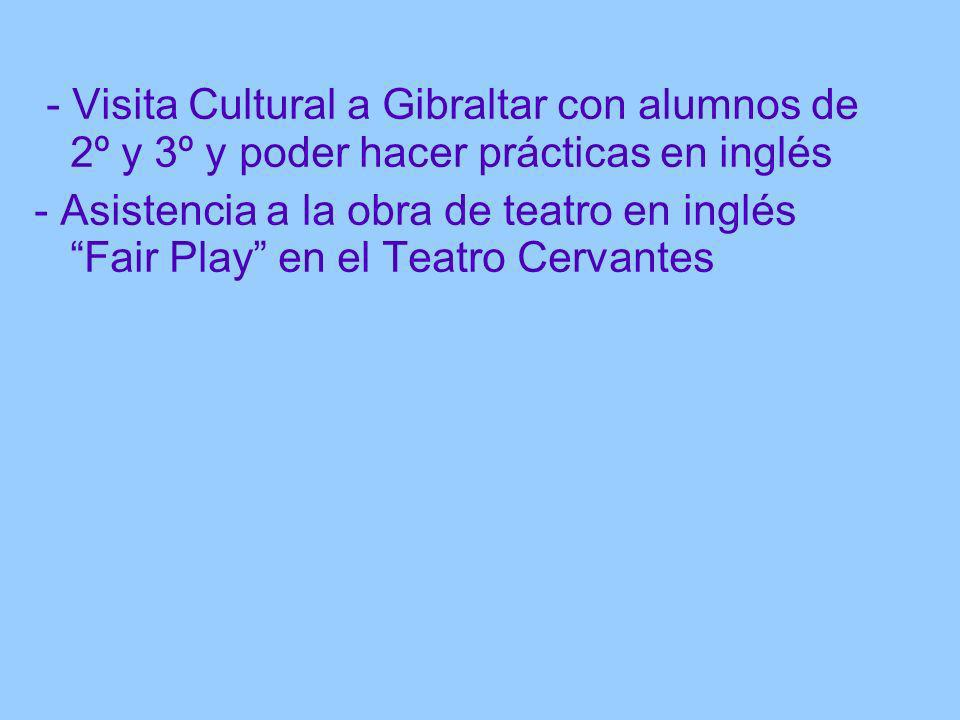 - Visita Cultural a Gibraltar con alumnos de 2º y 3º y poder hacer prácticas en inglés