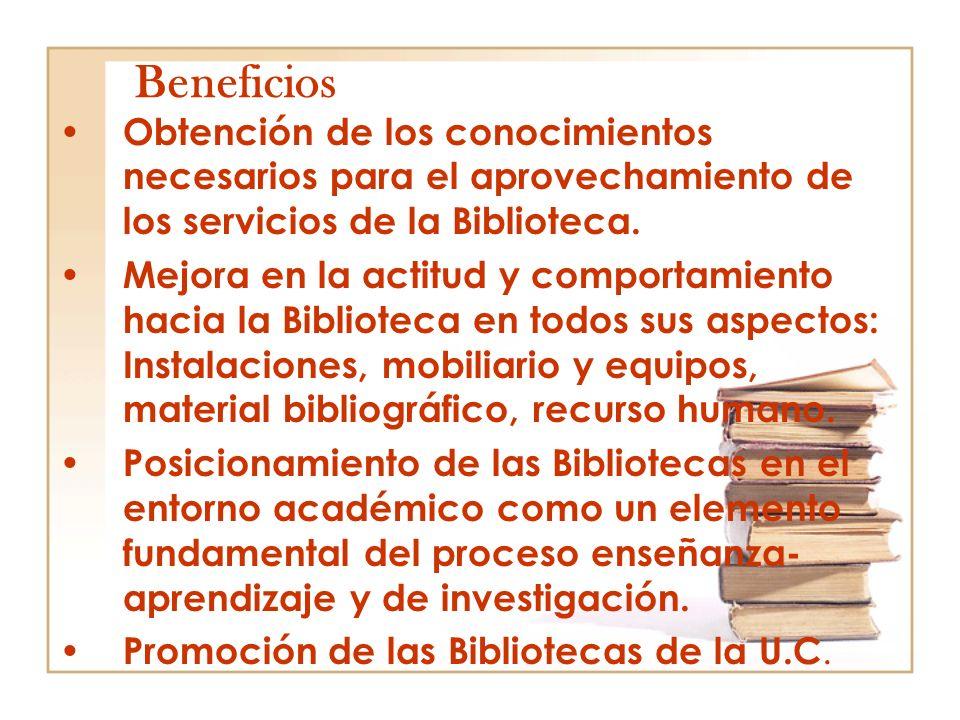 Beneficios Obtención de los conocimientos necesarios para el aprovechamiento de los servicios de la Biblioteca.