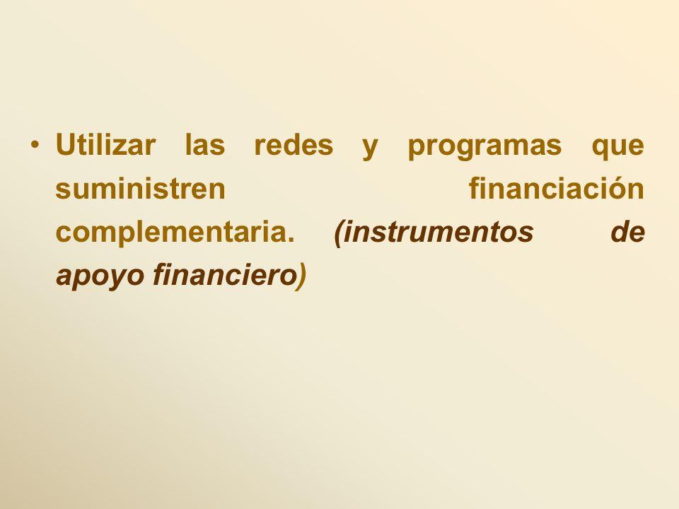 Utilizar las redes y programas que suministren financiación complementaria.