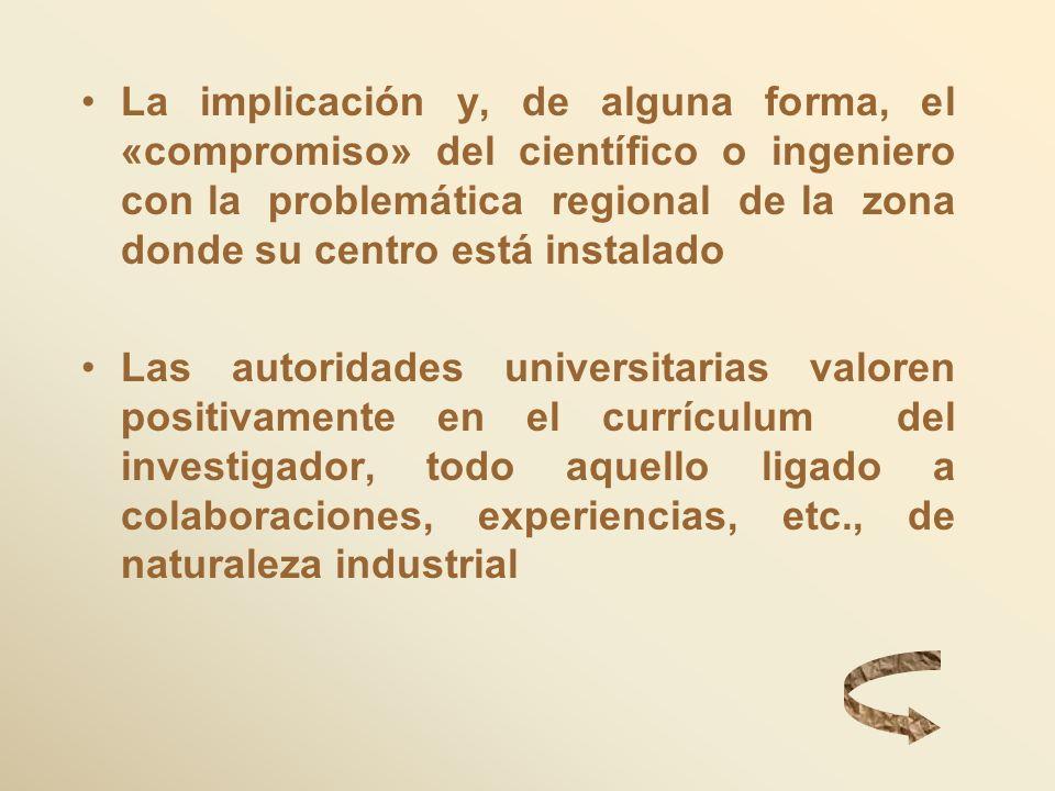 La implicación y, de alguna forma, el «compromiso» del científico o ingeniero con la problemática regional de la zona donde su centro está instalado