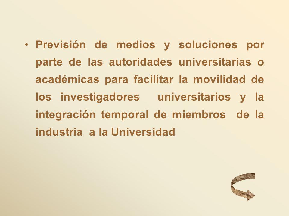 Previsión de medios y soluciones por parte de las autoridades universitarias o académicas para facilitar la movilidad de los investigadores universitarios y la integración temporal de miembros de la industria a la Universidad