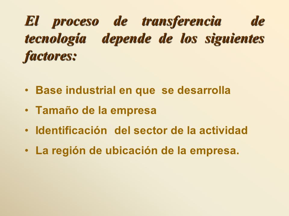 El proceso de transferencia de tecnología depende de los siguientes factores: