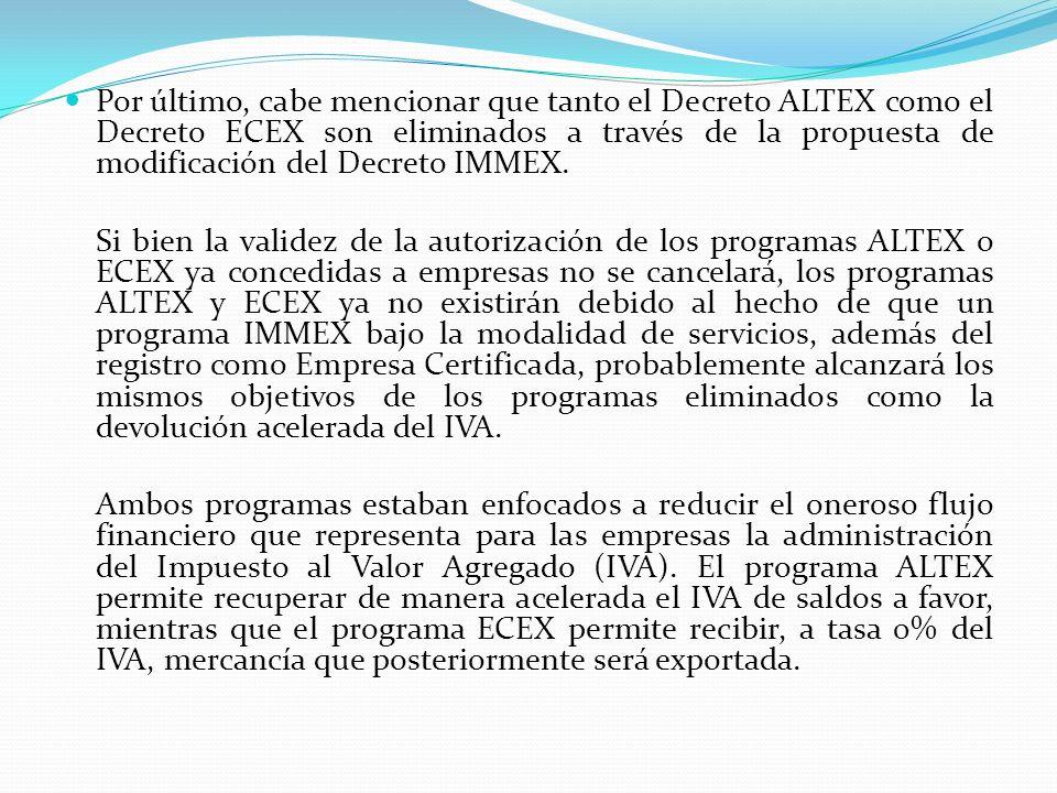 Por último, cabe mencionar que tanto el Decreto ALTEX como el Decreto ECEX son eliminados a través de la propuesta de modificación del Decreto IMMEX.
