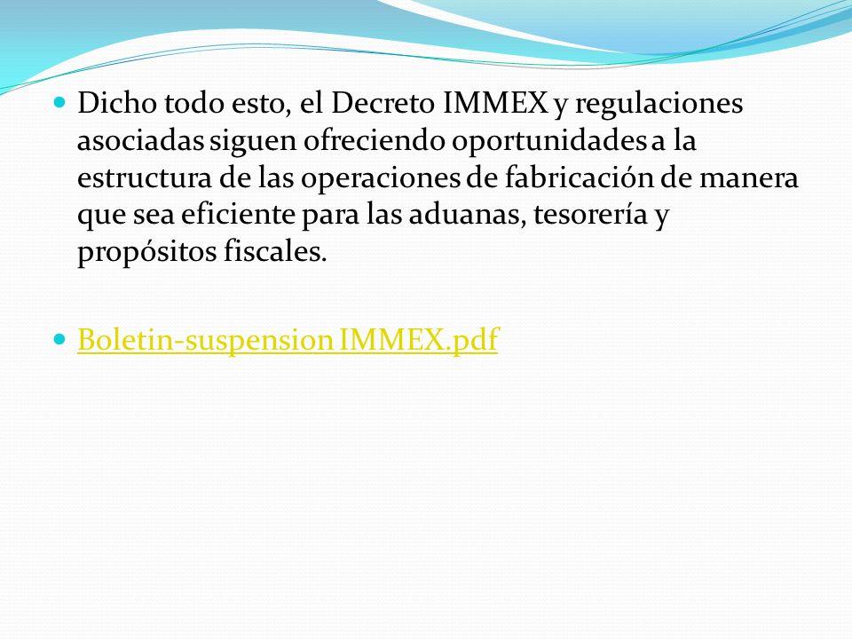 Dicho todo esto, el Decreto IMMEX y regulaciones asociadas siguen ofreciendo oportunidades a la estructura de las operaciones de fabricación de manera que sea eficiente para las aduanas, tesorería y propósitos fiscales.