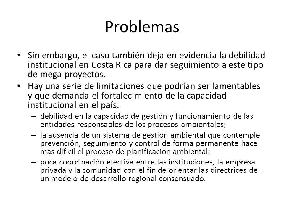 Problemas Sin embargo, el caso también deja en evidencia la debilidad institucional en Costa Rica para dar seguimiento a este tipo de mega proyectos.