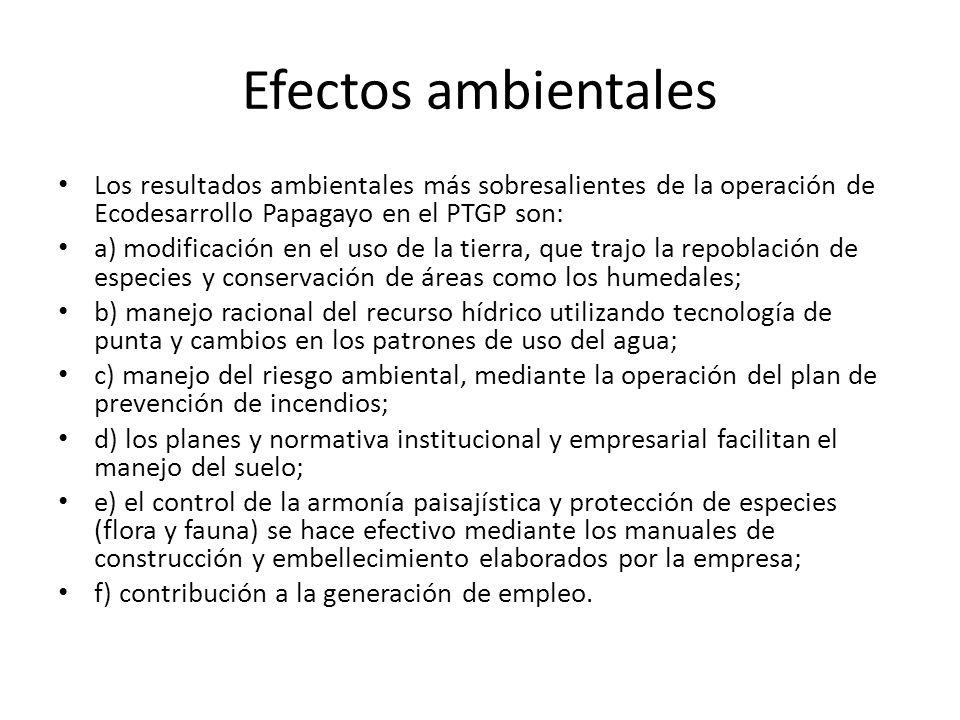 Efectos ambientales Los resultados ambientales más sobresalientes de la operación de Ecodesarrollo Papagayo en el PTGP son: