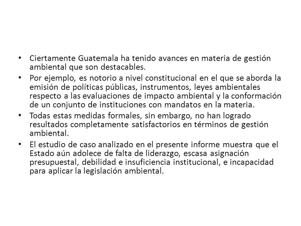 Ciertamente Guatemala ha tenido avances en materia de gestión ambiental que son destacables.