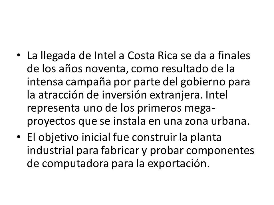 La llegada de Intel a Costa Rica se da a finales de los años noventa, como resultado de la intensa campaña por parte del gobierno para la atracción de inversión extranjera. Intel representa uno de los primeros mega-proyectos que se instala en una zona urbana.